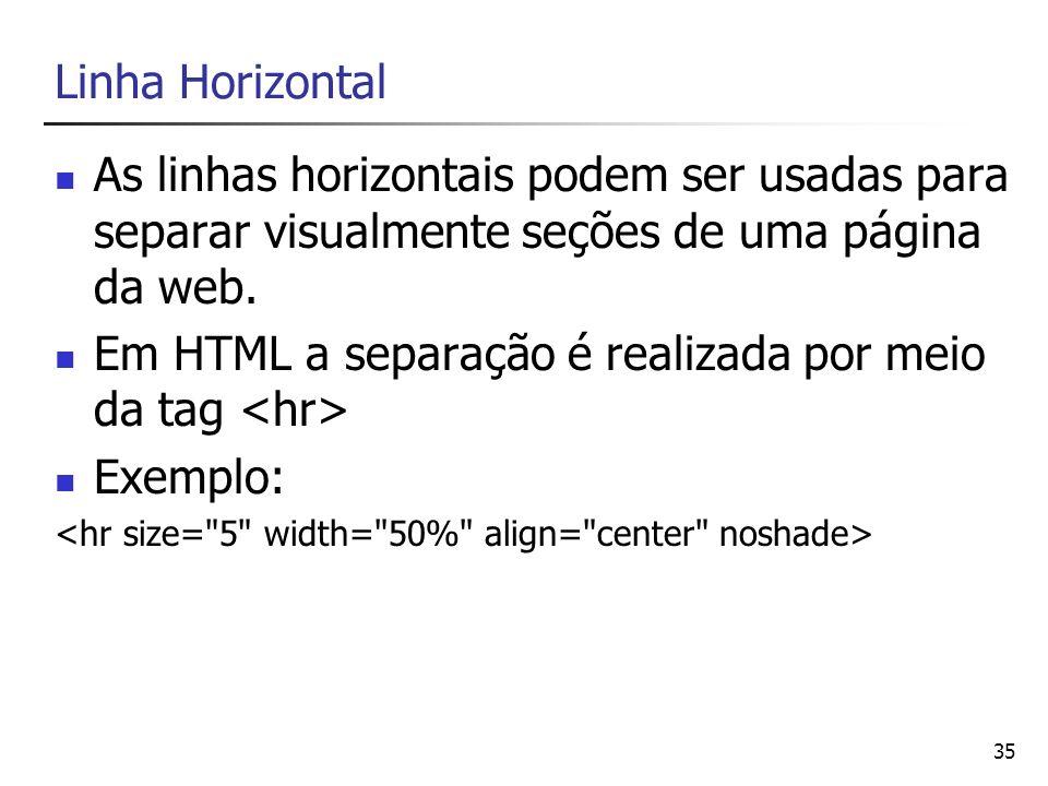 Em HTML a separação é realizada por meio da tag <hr> Exemplo: