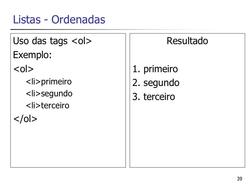 Listas - Ordenadas Uso das tags <ol> Exemplo: <ol>