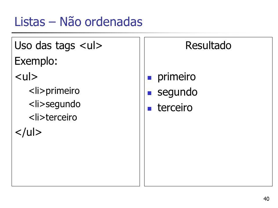 Listas – Não ordenadas Uso das tags <ul> Exemplo: <ul>
