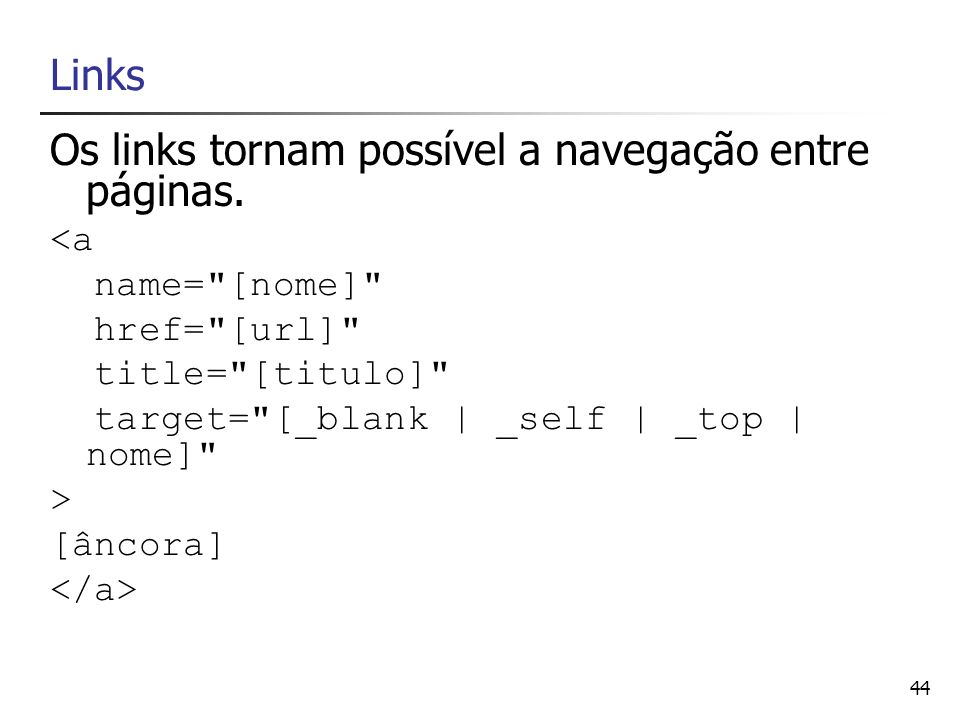 Os links tornam possível a navegação entre páginas.
