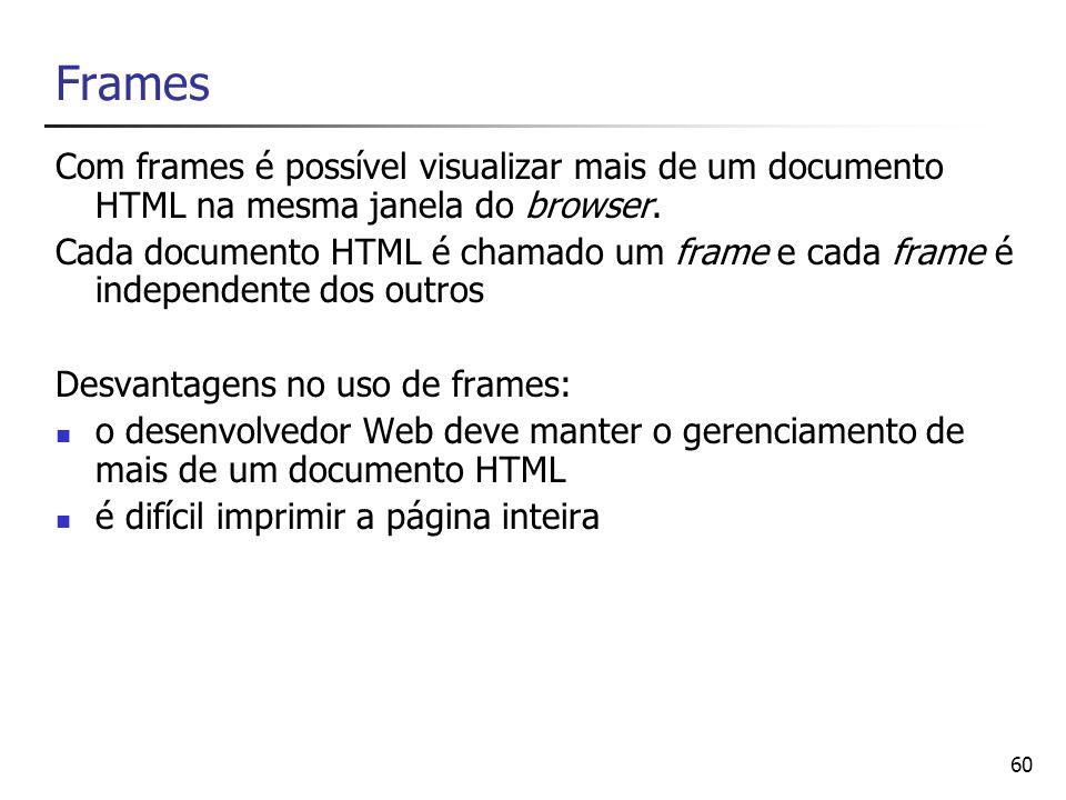 Frames Com frames é possível visualizar mais de um documento HTML na mesma janela do browser.