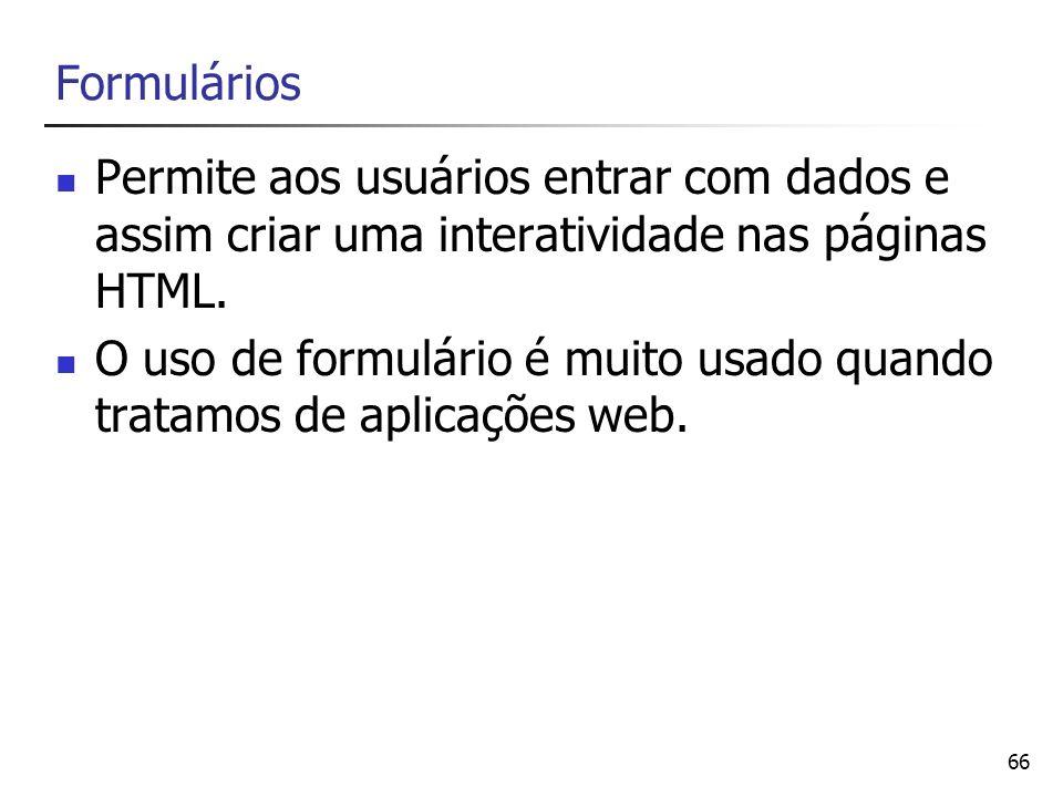 Formulários Permite aos usuários entrar com dados e assim criar uma interatividade nas páginas HTML.