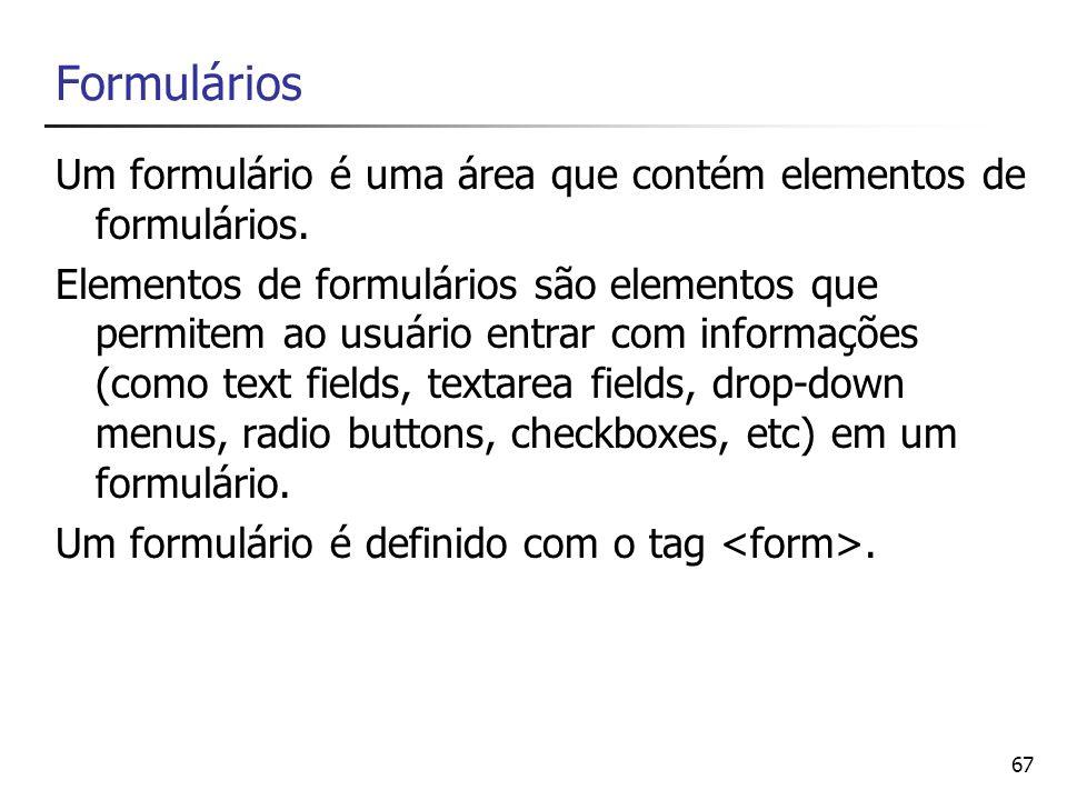 Formulários Um formulário é uma área que contém elementos de formulários.