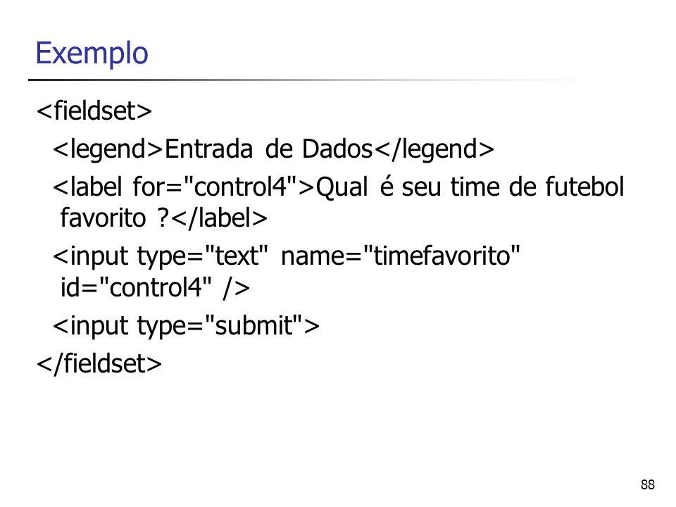 Exemplo <fieldset> <legend>Entrada de Dados</legend>