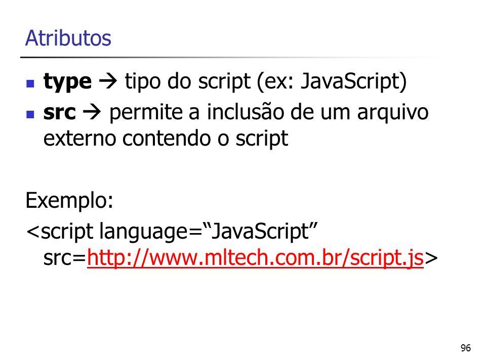 Atributos type  tipo do script (ex: JavaScript) src  permite a inclusão de um arquivo externo contendo o script.