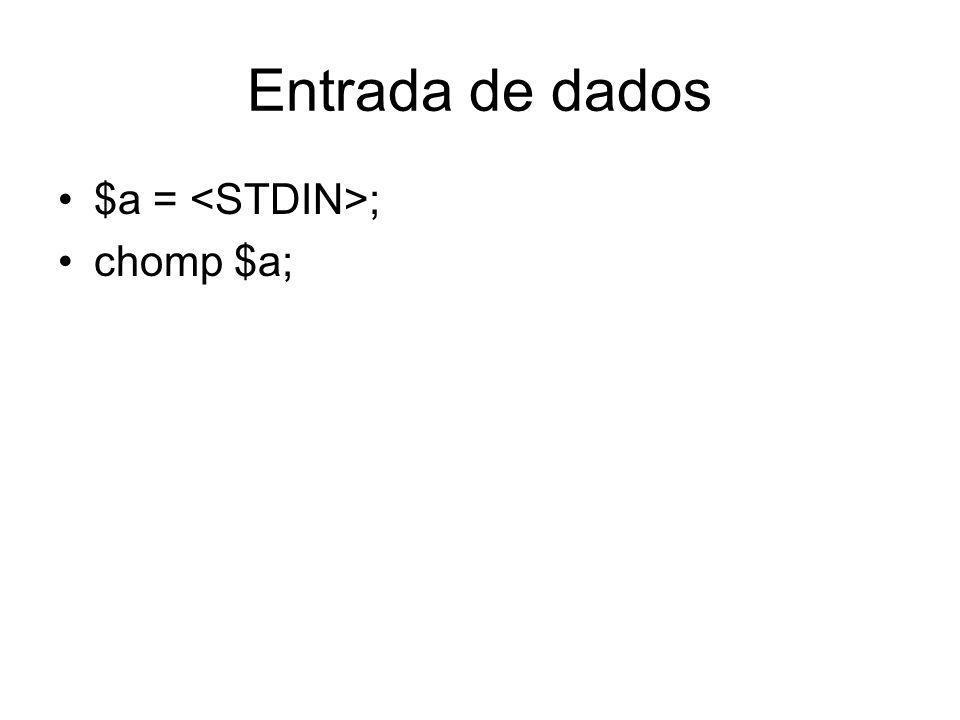 Entrada de dados $a = <STDIN>; chomp $a;