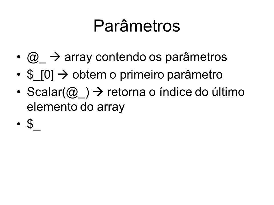 Parâmetros @_  array contendo os parâmetros