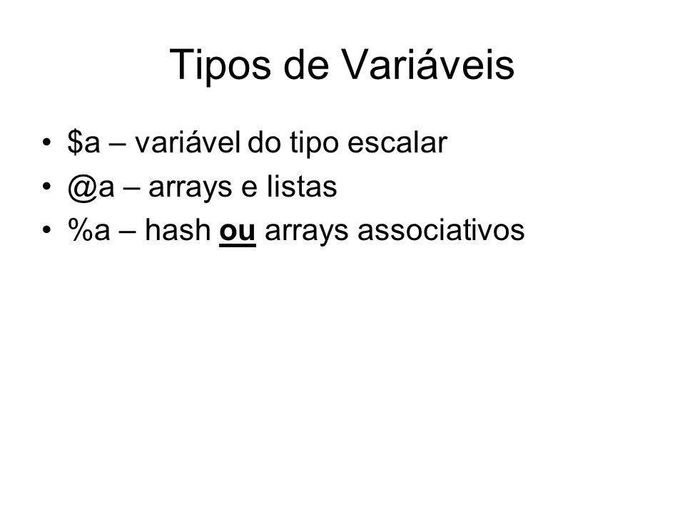 Tipos de Variáveis $a – variável do tipo escalar @a – arrays e listas