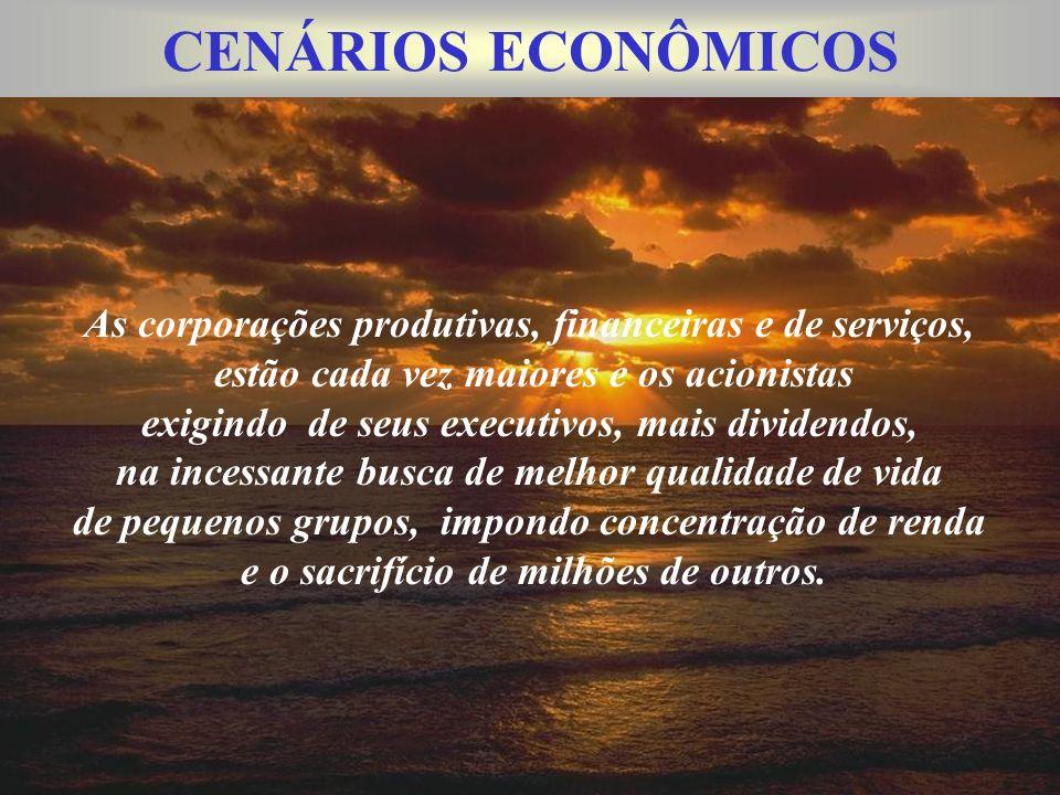 CENÁRIOS ECONÔMICOS As corporações produtivas, financeiras e de serviços, estão cada vez maiores e os acionistas.