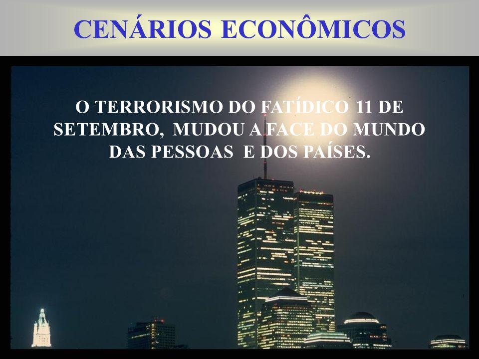 CENÁRIOS ECONÔMICOS O TERRORISMO DO FATÍDICO 11 DE SETEMBRO, MUDOU A FACE DO MUNDO DAS PESSOAS E DOS PAÍSES.
