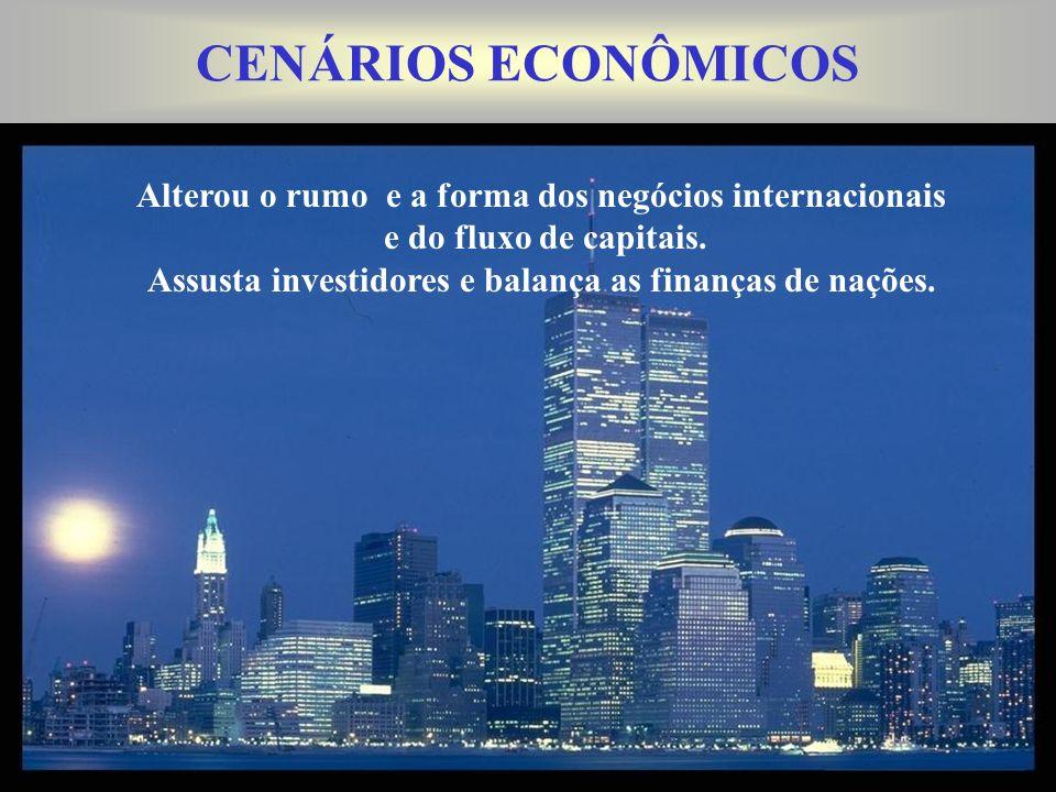 CENÁRIOS ECONÔMICOS Alterou o rumo e a forma dos negócios internacionais. e do fluxo de capitais.