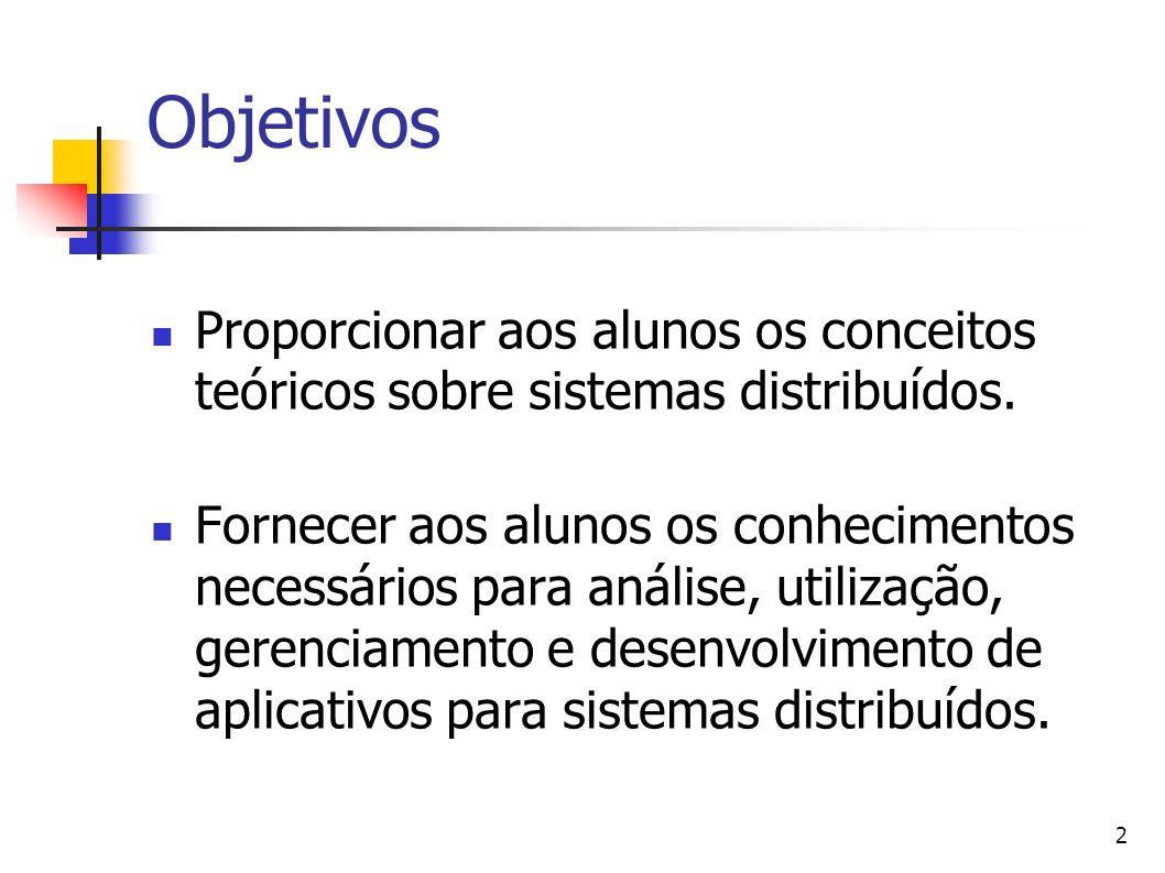 Objetivos Proporcionar aos alunos os conceitos teóricos sobre sistemas distribuídos.