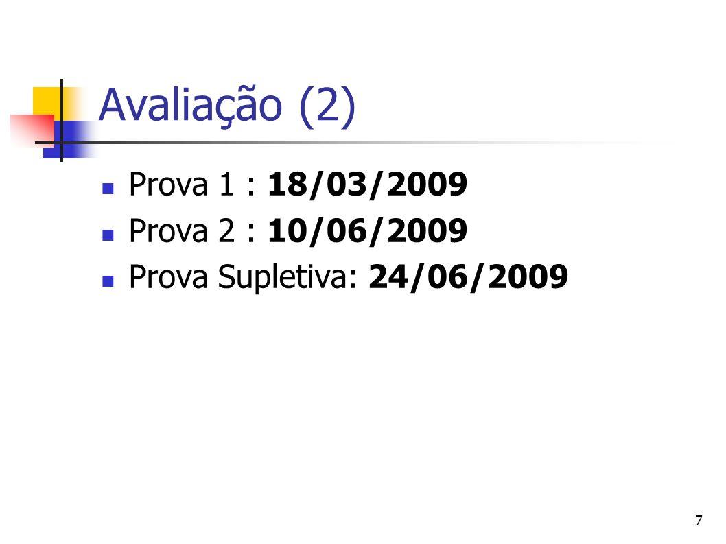 Avaliação (2) Prova 1 : 18/03/2009 Prova 2 : 10/06/2009