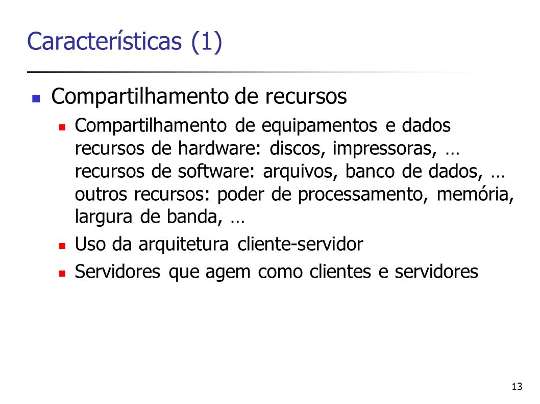 Características (1) Compartilhamento de recursos