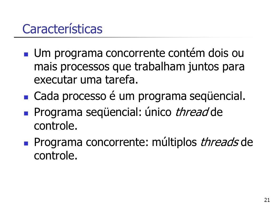 Características Um programa concorrente contém dois ou mais processos que trabalham juntos para executar uma tarefa.