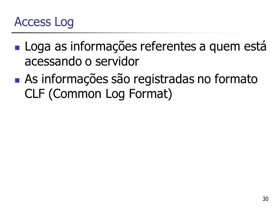 Access Log Loga as informações referentes a quem está acessando o servidor.