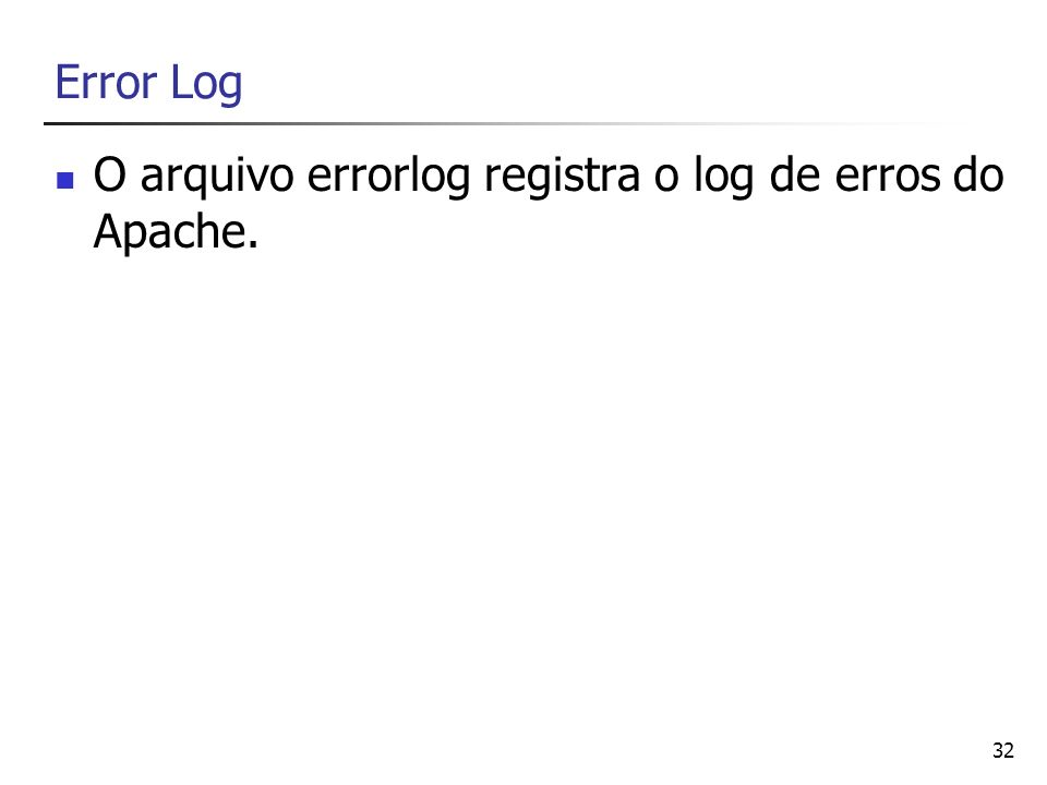 Error Log O arquivo errorlog registra o log de erros do Apache.