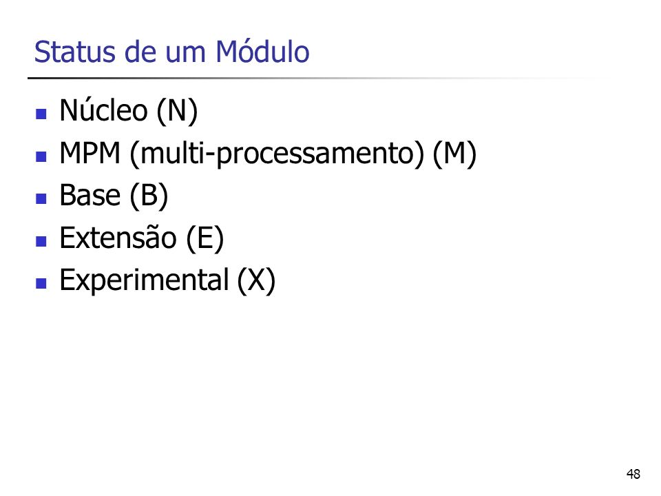 Status de um Módulo Núcleo (N) MPM (multi-processamento) (M) Base (B) Extensão (E) Experimental (X)