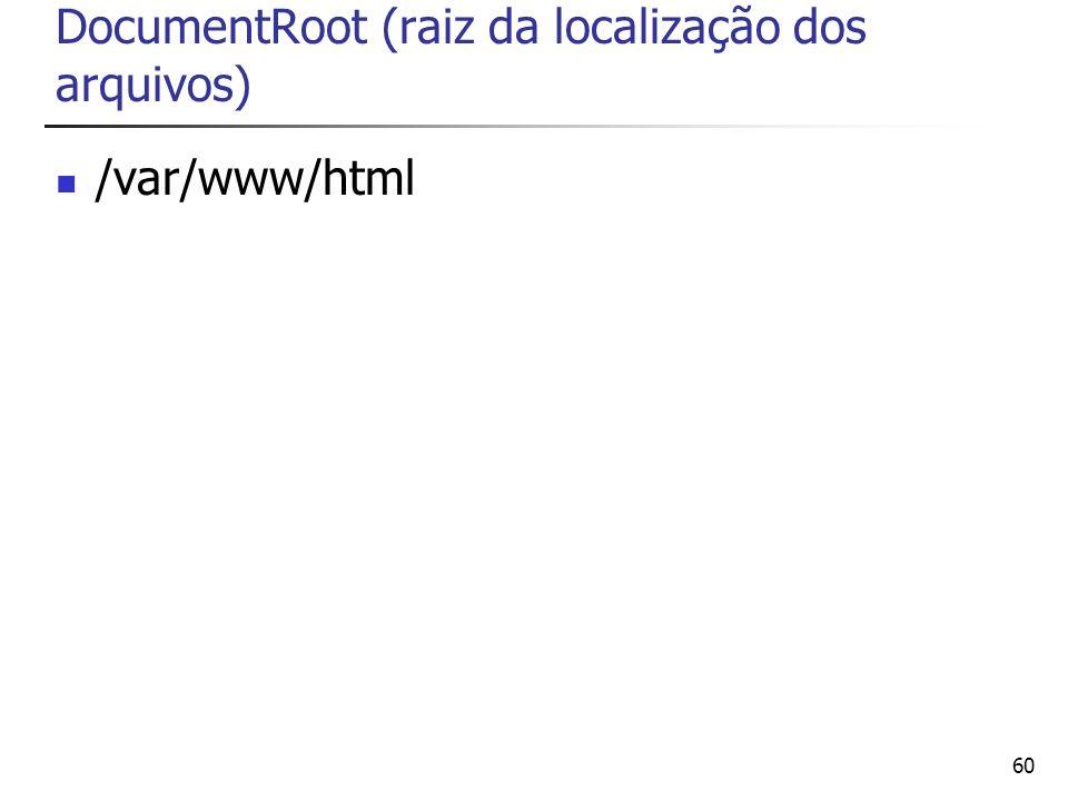 DocumentRoot (raiz da localização dos arquivos)