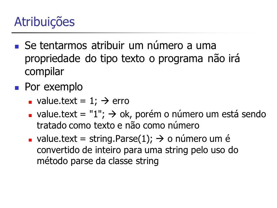 Atribuições Se tentarmos atribuir um número a uma propriedade do tipo texto o programa não irá compilar.