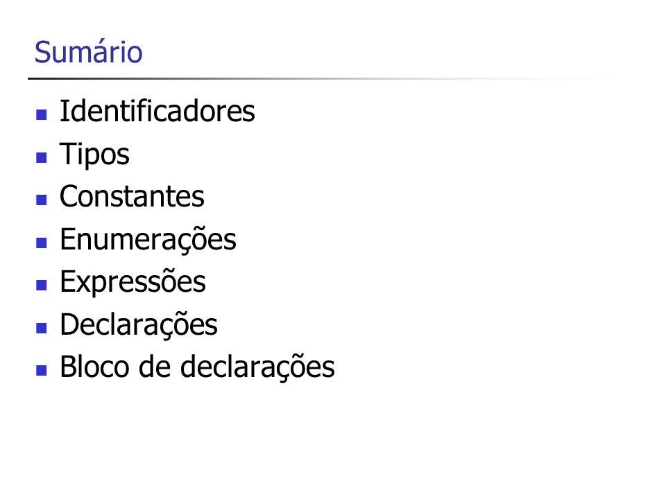 Sumário Identificadores Tipos Constantes Enumerações Expressões Declarações Bloco de declarações