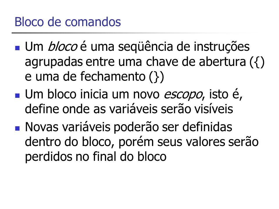 Bloco de comandos Um bloco é uma seqüência de instruções agrupadas entre uma chave de abertura ({) e uma de fechamento (})