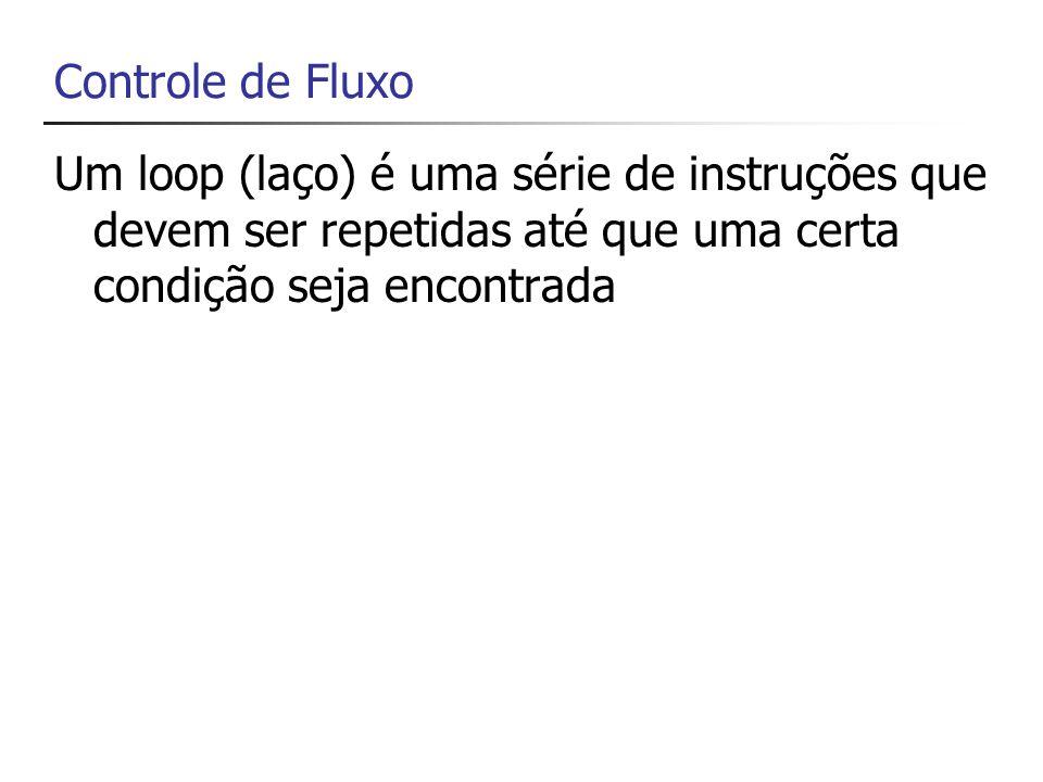 Controle de FluxoUm loop (laço) é uma série de instruções que devem ser repetidas até que uma certa condição seja encontrada.
