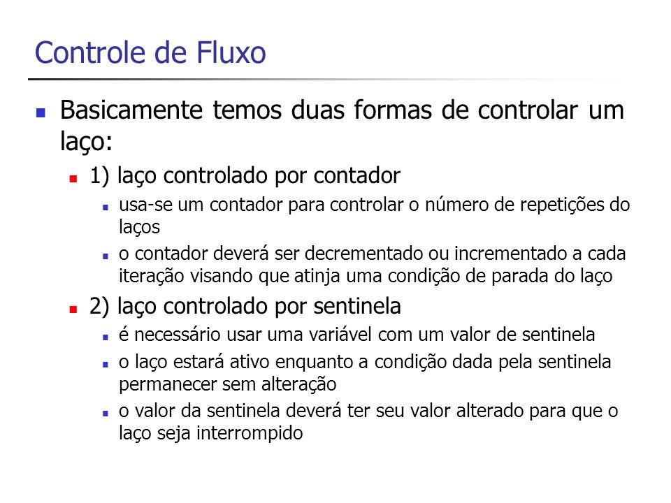 Controle de Fluxo Basicamente temos duas formas de controlar um laço: