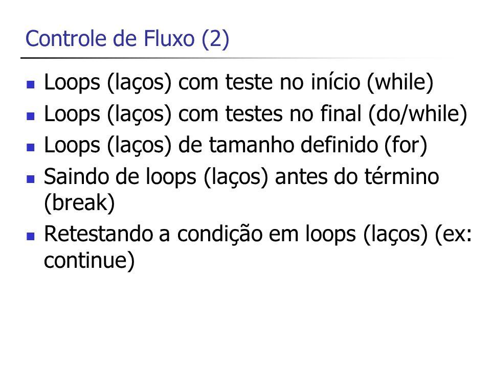 Controle de Fluxo (2) Loops (laços) com teste no início (while) Loops (laços) com testes no final (do/while)