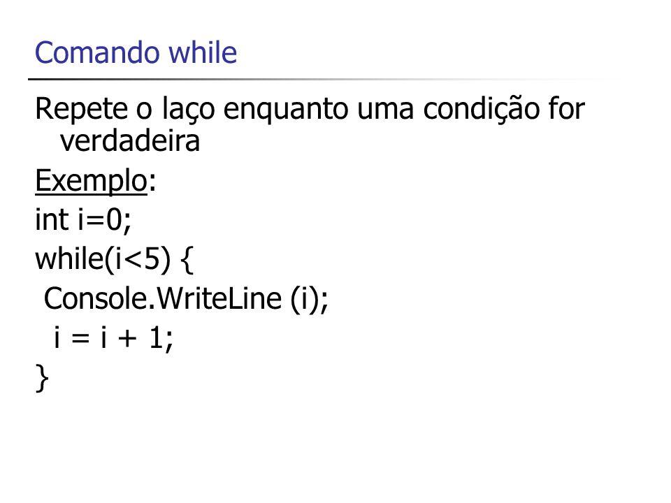 Repete o laço enquanto uma condição for verdadeira Exemplo: int i=0;