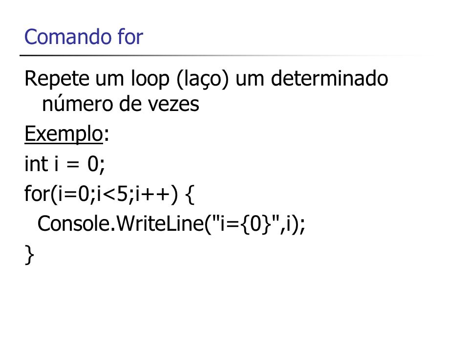 Repete um loop (laço) um determinado número de vezes Exemplo: