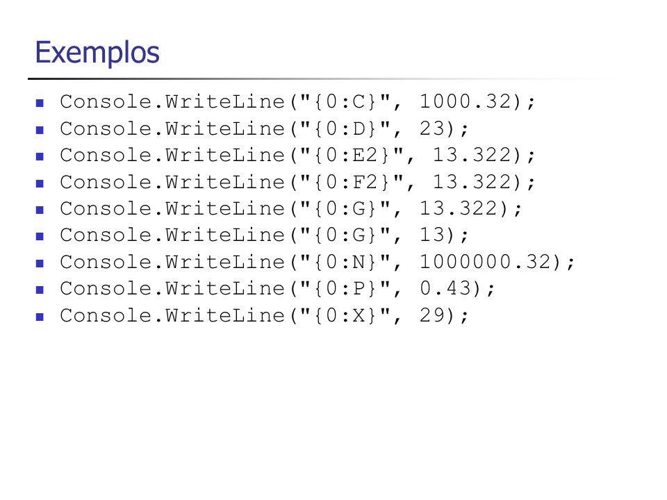 Exemplos Console.WriteLine( {0:C} , 1000.32);