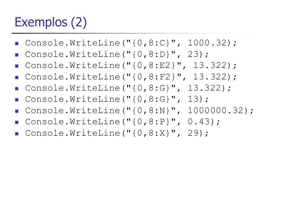 Exemplos (2) Console.WriteLine( {0,8:C} , 1000.32);