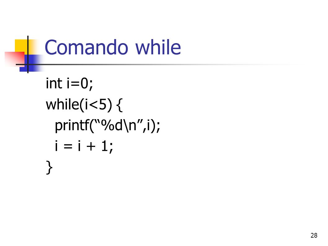 Comando while int i=0; while(i<5) { printf( %d\n ,i); i = i + 1; }