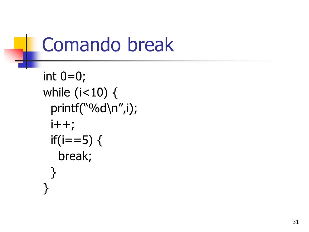 Comando break int 0=0; while (i<10) { printf( %d\n ,i); i++;