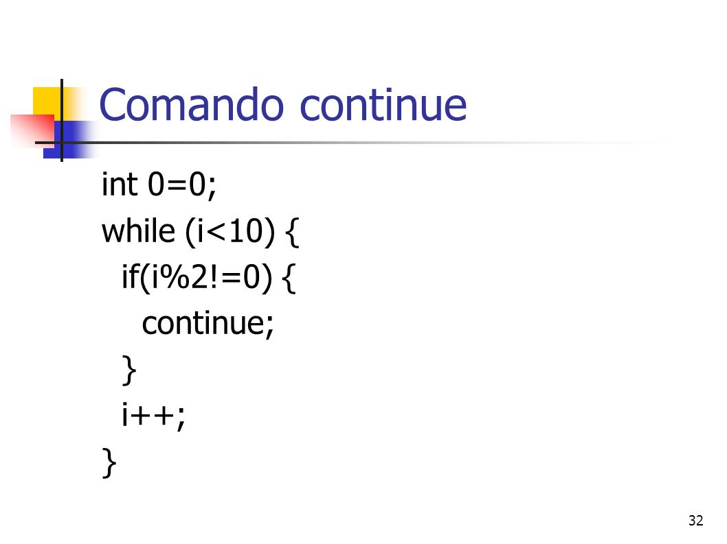 Comando continue int 0=0; while (i<10) { if(i%2!=0) { continue; }