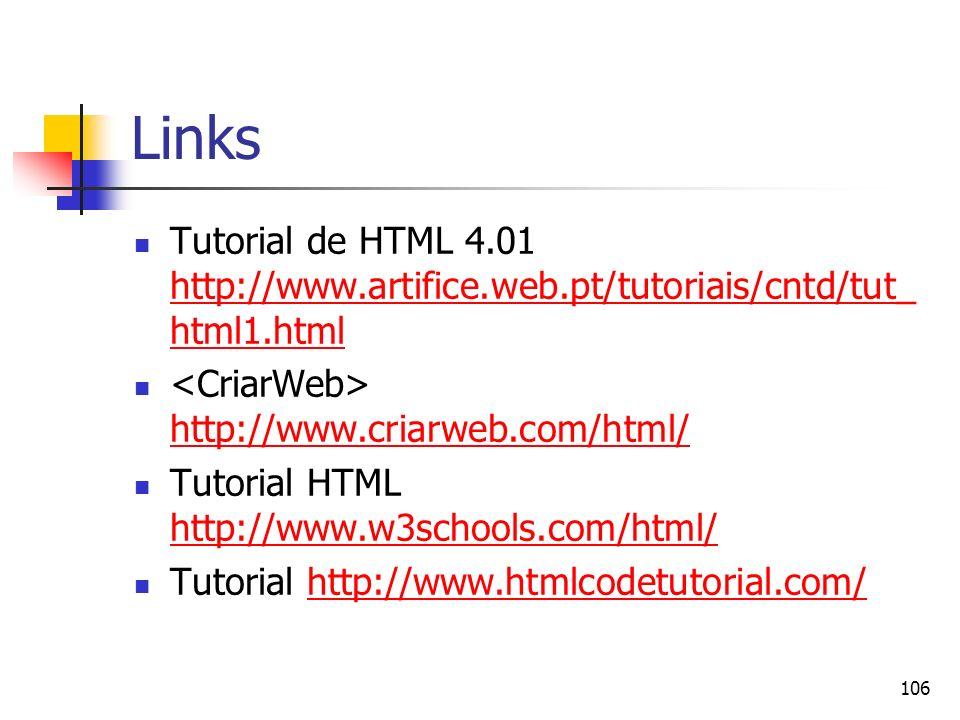 Links Tutorial de HTML 4.01 http://www.artifice.web.pt/tutoriais/cntd/tut_html1.html. <CriarWeb> http://www.criarweb.com/html/
