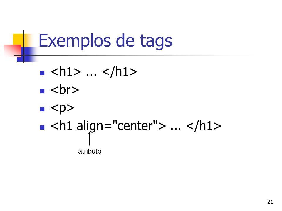 Exemplos de tags <h1> ... </h1> <br> <p>