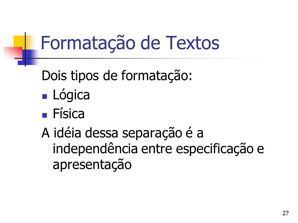 Formatação de Textos Dois tipos de formatação: Lógica Física