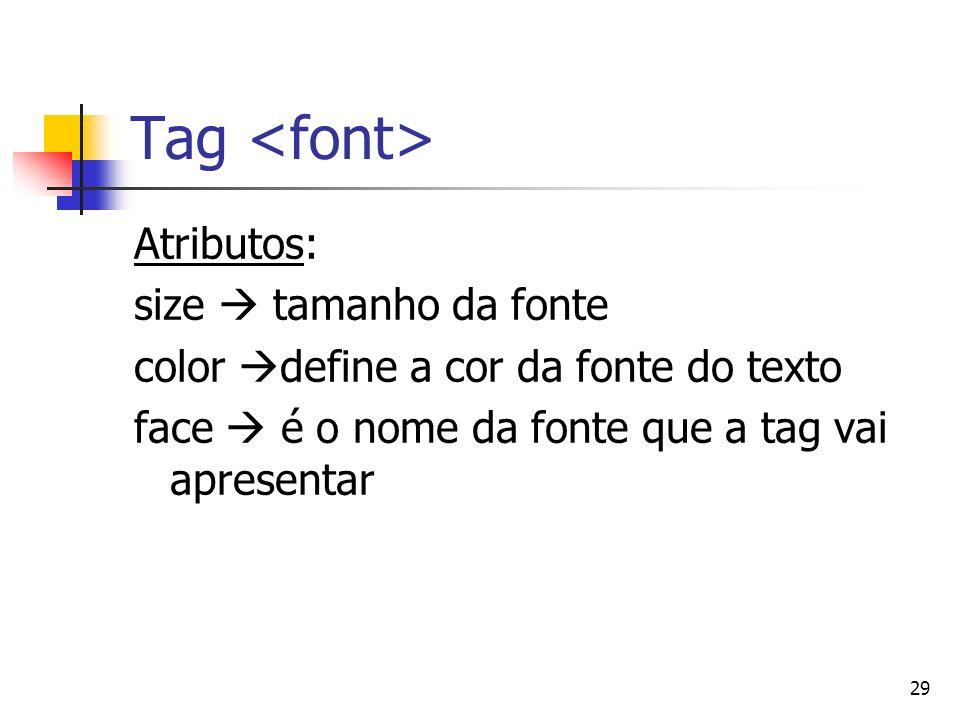 Tag <font> Atributos: size  tamanho da fonte
