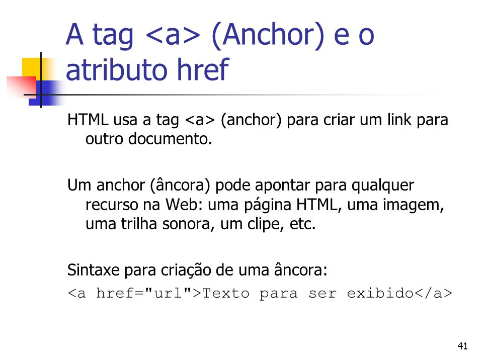 A tag <a> (Anchor) e o atributo href