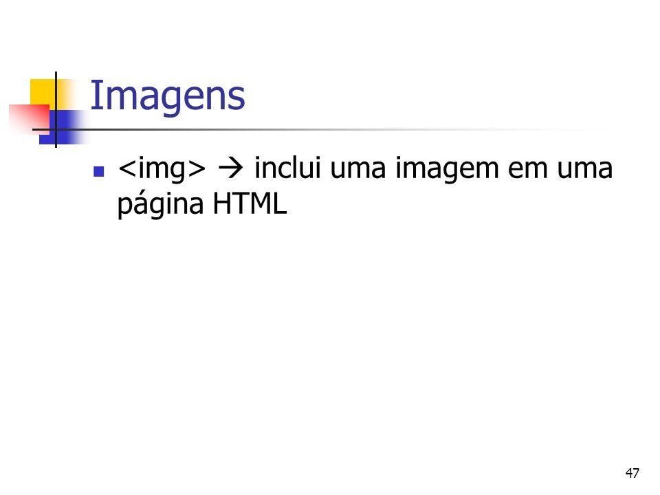 Imagens <img>  inclui uma imagem em uma página HTML