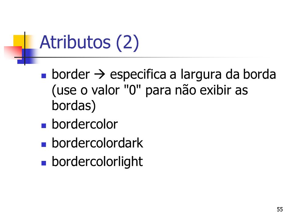 Atributos (2) border  especifica a largura da borda (use o valor 0 para não exibir as bordas) bordercolor.