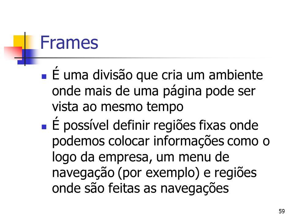 Frames É uma divisão que cria um ambiente onde mais de uma página pode ser vista ao mesmo tempo.