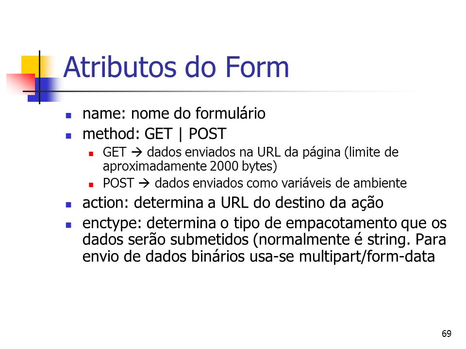 Atributos do Form name: nome do formulário method: GET | POST