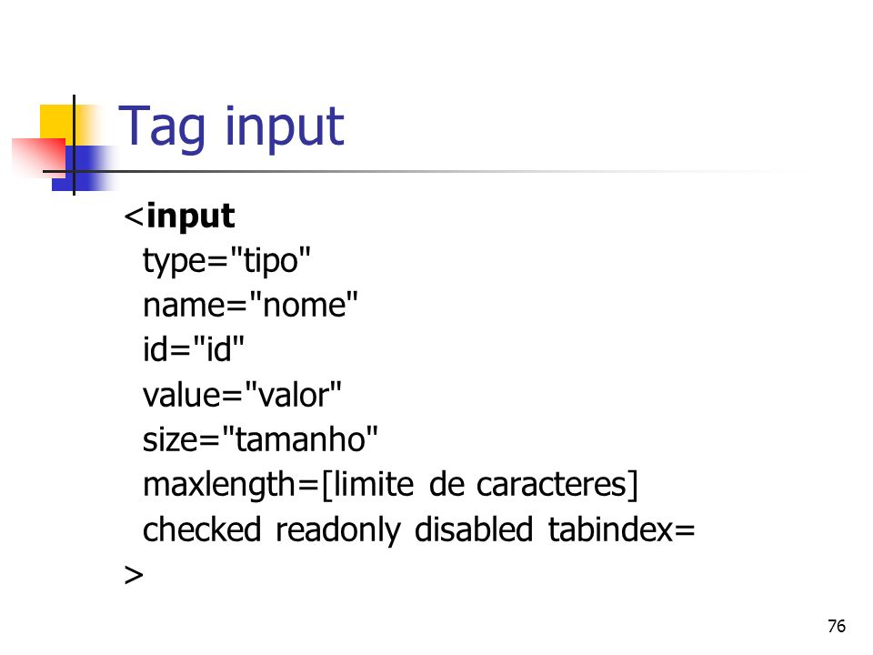 Tag input <input type= tipo name= nome id= id value= valor