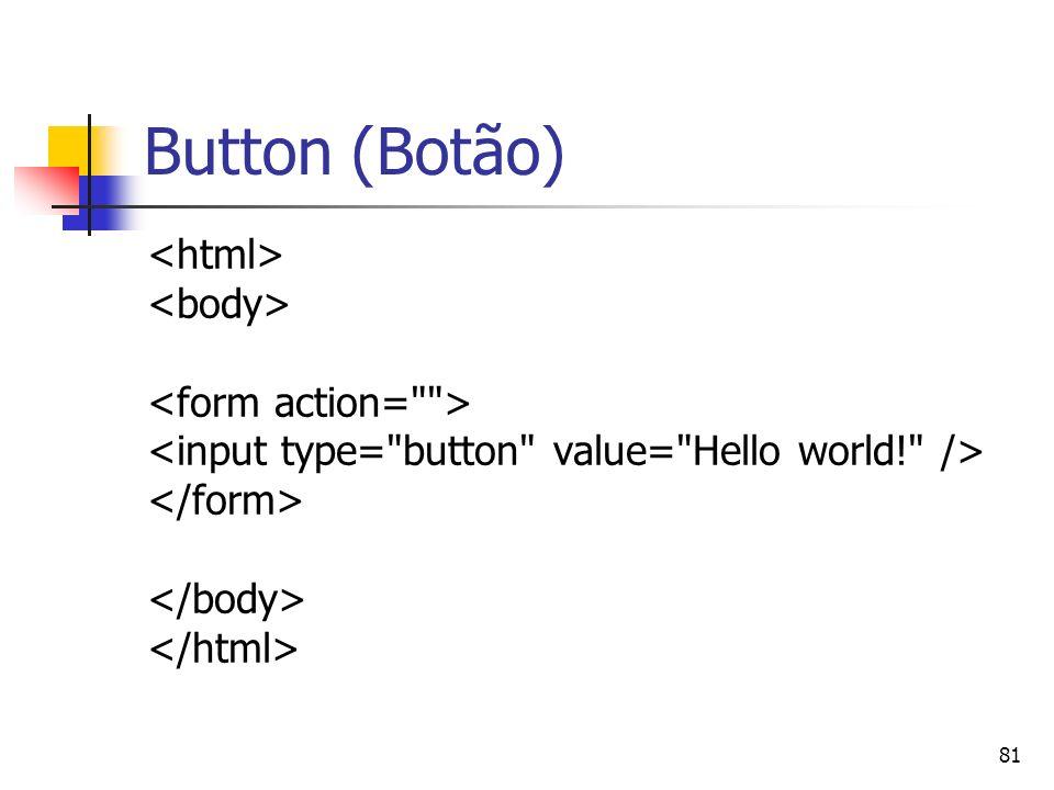 Button (Botão) <html> <body> <form action= >