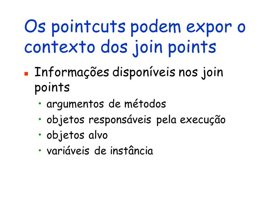 Os pointcuts podem expor o contexto dos join points