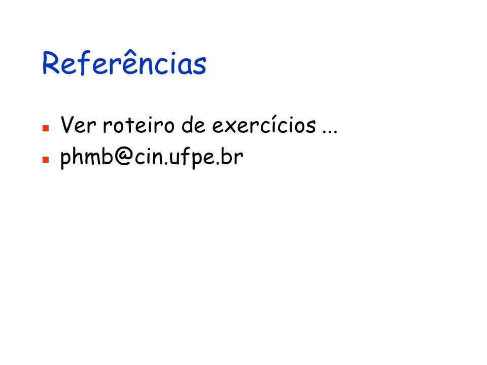 Referências Ver roteiro de exercícios ... phmb@cin.ufpe.br