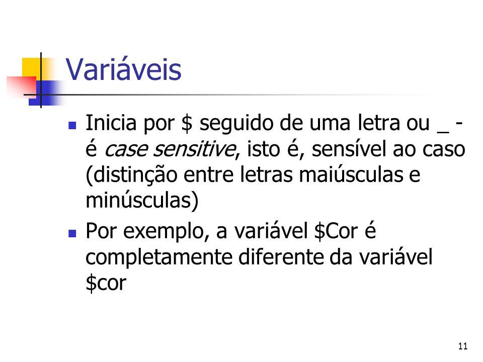 Variáveis Inicia por $ seguido de uma letra ou _ - é case sensitive, isto é, sensível ao caso (distinção entre letras maiúsculas e minúsculas)